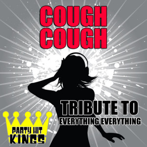 Party Hit Kings的專輯Cough Cough (Tribute to Everything Everything)