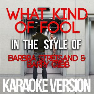 Karaoke - Ameritz的專輯What Kind of Fool (In the Style of Barbra Streisand & Barry Gibb) [Karaoke Version] - Single
