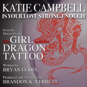 """Is Your Love Strong Enough - from """"The Girl With The Dragon Tattoo"""" (Bryan Ferry)"""