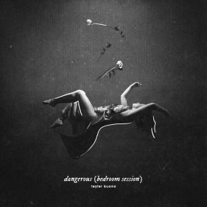 Album Dangerous (bedroom session) from Tayler Buono
