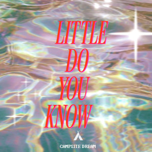 Campsite Dream的專輯Little Do You Know