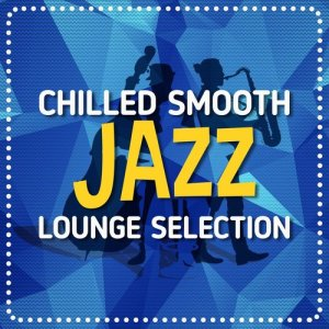 Album Chilled Smooth Jazz Lounge Selection from The Smooth Jazz Players