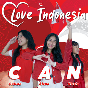 Dengarkan Love Indonesia lagu dari CAN (Calista Alena Niceta) dengan lirik
