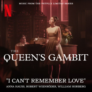 Album I Can't Remember Love (Music from the Netflix Limited Series The Queen's Gambit) from Anna Hauss