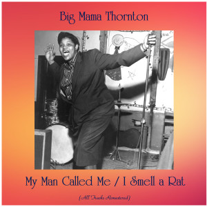 Big Mama Thornton的專輯My Man Called Me / I Smell a Rat (All Tracks Remastered)