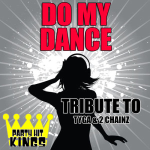 Party Hit Kings的專輯Do My Dance (Tribute to Tyga & 2 Chainz)