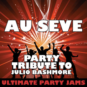Ultimate Party Jams的專輯Au Seve (Party Tribute to Julio Bashmore)