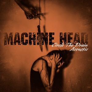 Machine Head的專輯Circle the Drain (Acoustic)