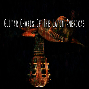 Gypsy Flamenco Masters的專輯Guitar Chords of the Latin Americas