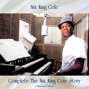Nat King Cole的專輯Complete The Nat King Cole Story (Remastered Edition)