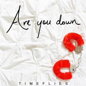 Are You Down dari Timeflies