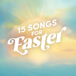 Album 15 Songs for Easter from Lifeway Worship