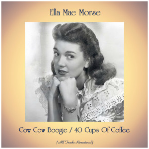 Cow Cow Boogie / 40 Cups Of Coffee (All Tracks Remastered)