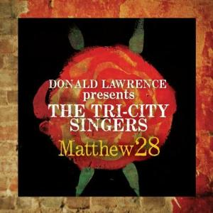 Album Matthew 28 - Greatest Hits from Donald Lawrence & The Tri-City Singers