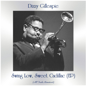 Album Swing Low, Sweet Cadillac (All Tracks Remastered, Ep) from Dizzy Gillespie