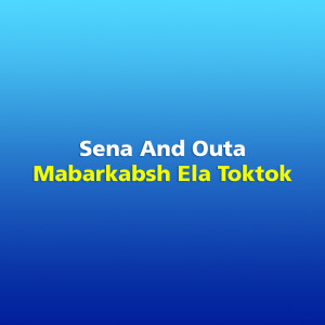 Album Mabarkabsh Ela Toktok from Sena