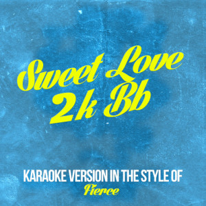 Karaoke - Ameritz的專輯Sweet Love 2k Bb (In the Style of Fierce) [Karaoke Version] - Single