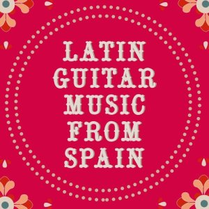 Album Latin Guitar Music from Spain from Various Artists