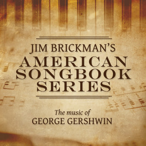 Jim Brickman's American Songbook Collection: The Music Of George Gershwin
