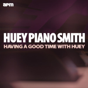 """Album Havin' a Good Time with Huey from Huey """"Piano"""" Smith (Huey Smith)"""