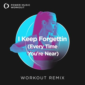 Album I Keep Forgettin (Every Time You're Near) - Single from Power Music Workout