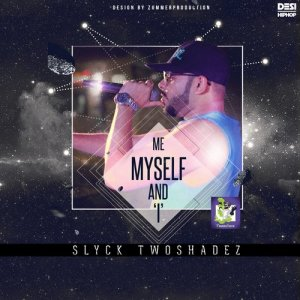 Album Me Myself and I - Single from Slyck TwoshadeZ