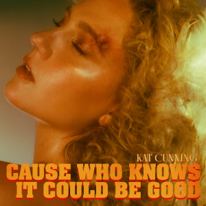 Album Cause Who Knows It Could Be Good (Explicit) from Kat Cunning