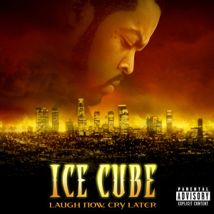 Laugh Now, Cry Later 2006 Ice Cube