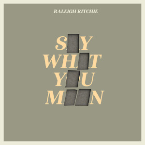 Album Say What You Mean (Explicit) from Raleigh Ritchie