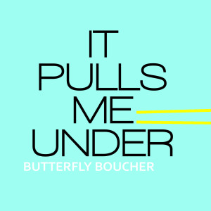 Album It Pulls Me Under from Butterfly Boucher