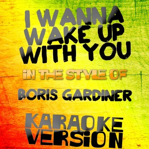 Karaoke - Ameritz的專輯I Wanna Wake up with You (In the Style of Boris Gardiner) [Karaoke Version] - Single