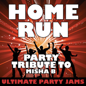 Ultimate Party Jams的專輯Home Run (Party Tribute to Misha B) - Single