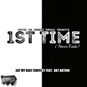 Album 1st Time (Never Ends) Eat My Beat Contest (Explicit) from Akt Aktion