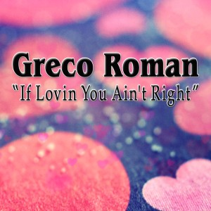 Album If Lovin You Ain't Right (Remixes) from Greco Roman