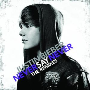 Never Say Never - The Remixes 2011 Justin Bieber
