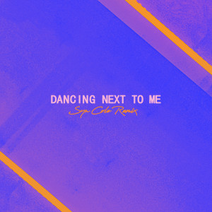 Syn Cole的專輯Dancing Next To Me (Syn Cole Remix)