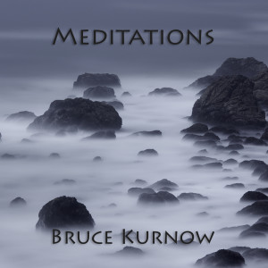 Album Meditations from Bruce Kurnow