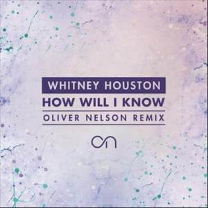Listen to How Will I Know (Oliver Nelson Remix) song with lyrics from Whitney Houston