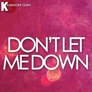 Karaoke Guru的專輯Don't Let Me Down (Originally Performed by The Chainsmokers feat. Daya) [Karaoke Version] - Single