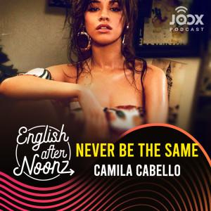 อัลบัม English AfterNoonz: Never Be the Same - Camila Cabello ศิลปิน English AfterNoonz [ครูนุ่น Podcast]