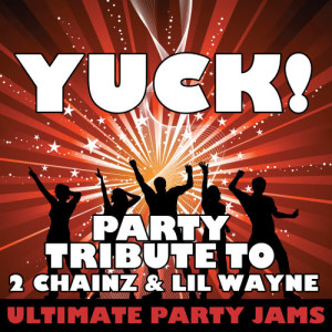 Ultimate Party Jams的專輯Yuck! (Party Tribute to 2 Chainz & Lil Wayne) - Single