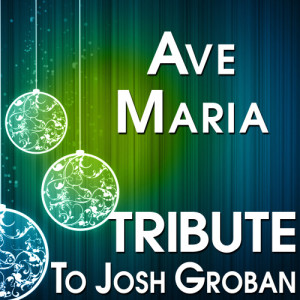 The Hit Crew的專輯Ave Maria (Tribute to Josh Groban)