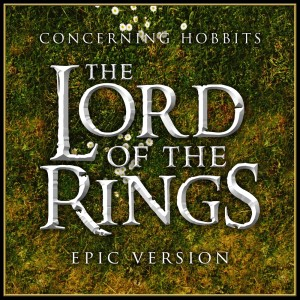 """L'Orchestra Cinematique的專輯Concerning Hobbits (From """"the Lords of the Rings: The Fellowship of the Ring"""") (Epic Version)"""