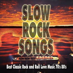 Album Slow Rock Songs: Best Classic Rock and Roll Love Music 70's 80's from Various Artists
