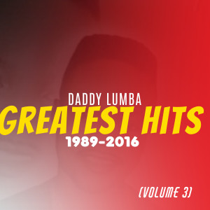 Album Greatest Hits (1989 - 2016) (Volume 3) (Explicit) from Daddy Lumba