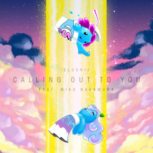 Album Calling Out to You (feat. Miku Nakamura) [Co shu Nie] from Slushii