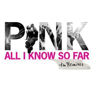 อัลบัม All I Know So Far (Remixes) (Explicit) ศิลปิน P!nk