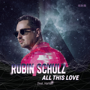 Listen to All This Love (feat. Harlœ) song with lyrics from Robin Schulz