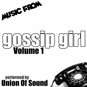 Album Music From Gossip Girl Volume 1 from Union Of Sound