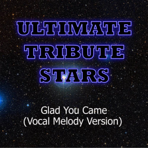 Ultimate Tribute Stars的專輯The Wanted - Glad You Came (Vocal Melody Version)